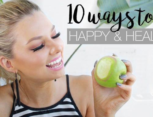 10 Ways To Be Happy & Healthy – Life Hacks For Happiness