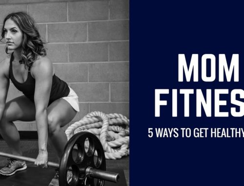 MOM FITNESS TIPS- 5 WAYS TO GET HEALTHY NOW- PART 2